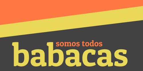 Somos Todos Babacas!?