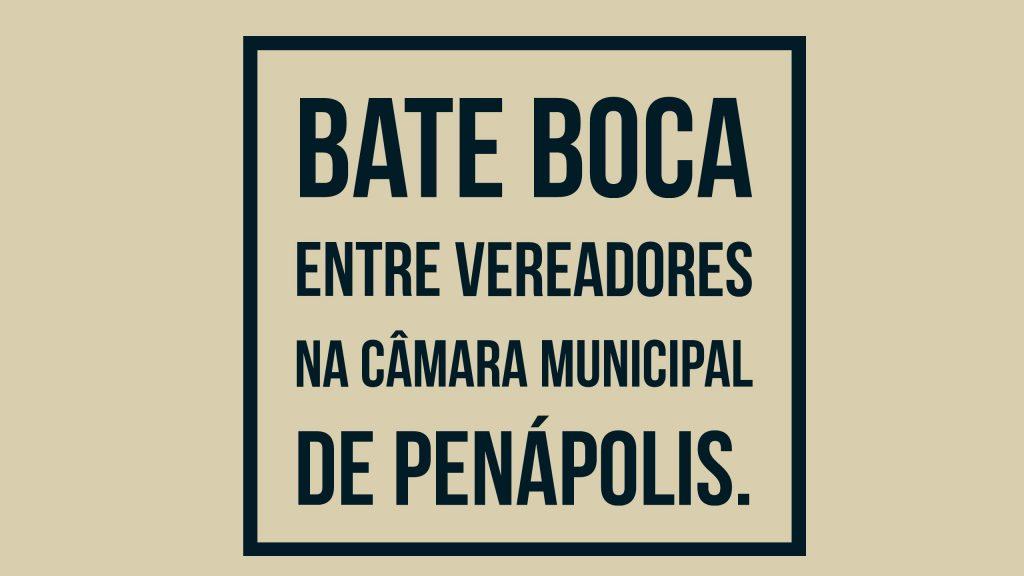 BATE BOCA ENTRE VEREADORES DE PENÁPOLIS