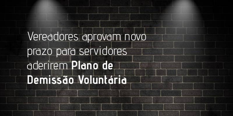Vereadores aprovam novo prazo para servidores aderirem ao PDV