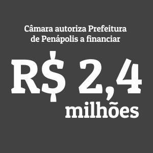 Câmara aprova Prefeitura contratar financiamento de até R$ 2,4 milhões