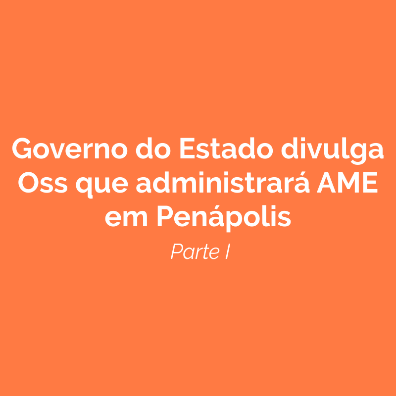 Governo do Estado divulga OSs que administrará AME de Penápolis