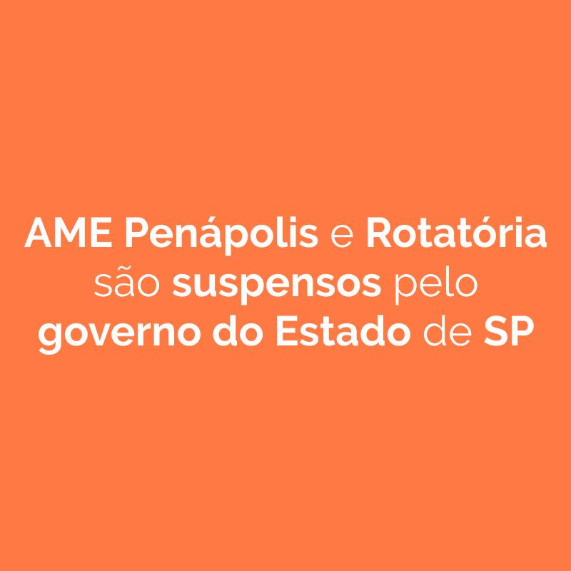 AME Penápolis e Rotatória são suspensos pelo governo do Estado de SP