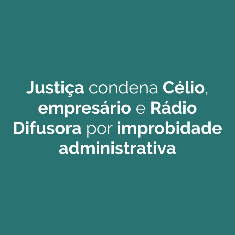 Justiça de Penápolis condena prefeito Célio, empresário e Rádio Difusora