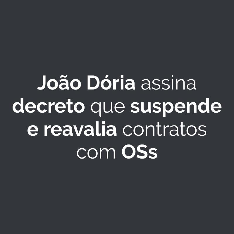 Governador João Dória assina decreto que suspende e reavalia contratos com OSs