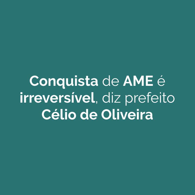 Prefeito Célio de Oliveira garante que vinda de AME é irreversível