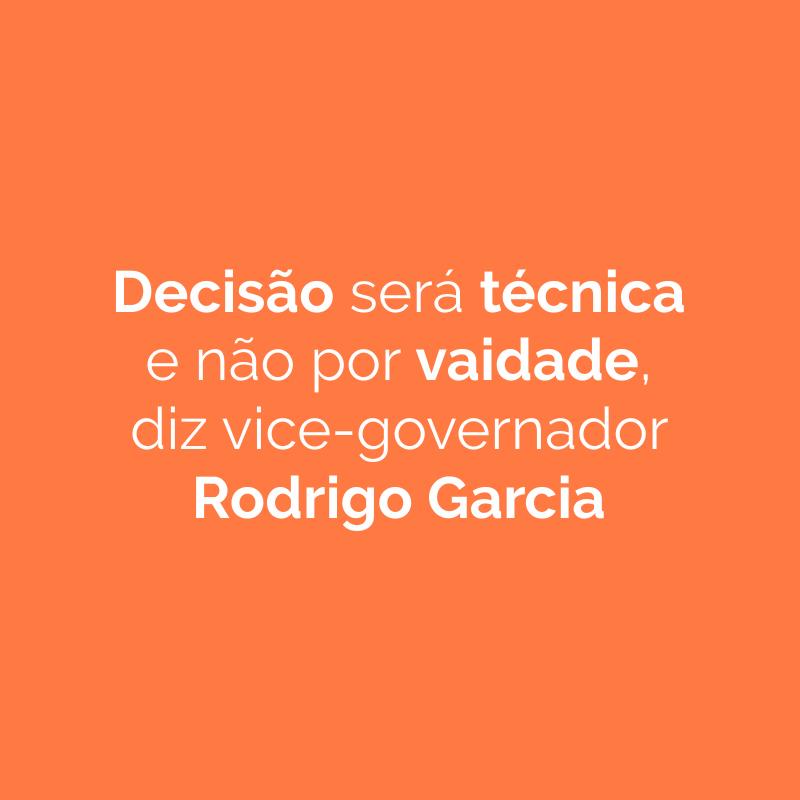 Decisão será técnica e não por vaidade, diz vice-governador Rodrigo Garcia