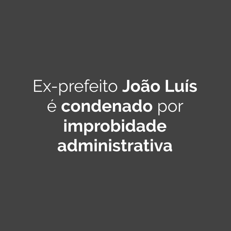 Justiça de Penápolis condena ex-prefeito João Luís por improbidade administrativa