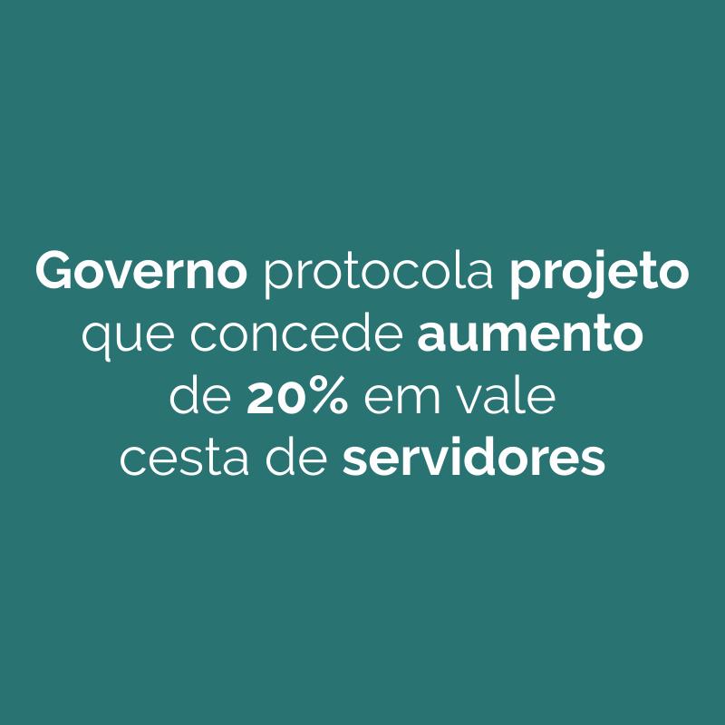 Governo protocola projeto que concede aumento de 20% em vale cesta de servidores