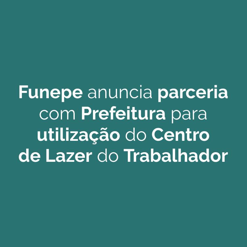 Funepe anuncia parceria com Prefeitura para utilização do Centro de Lazer do Trabalhador