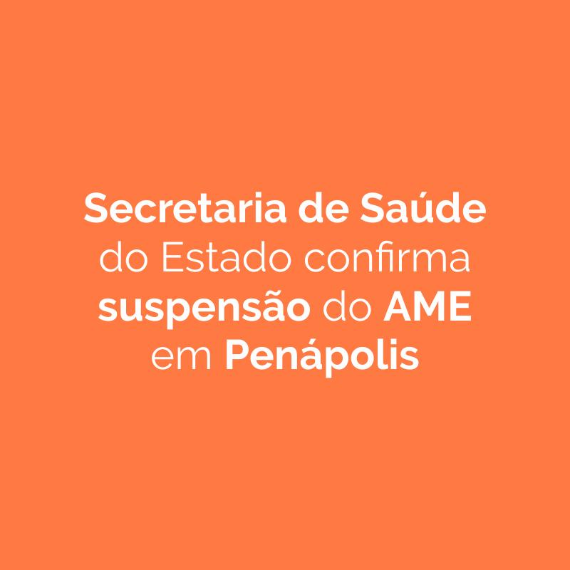 Secretaria de Saúde do Estado confirma suspensão do AME em Penápolis