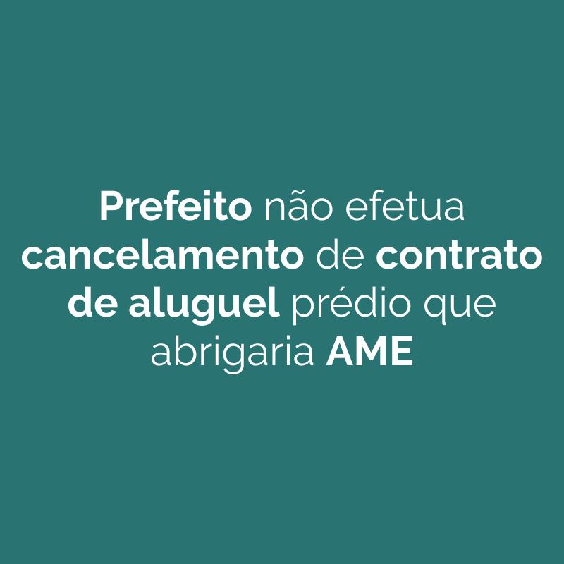 Prefeito não efetua cancelamento de contrato de aluguel de prédio que abrigaria AME