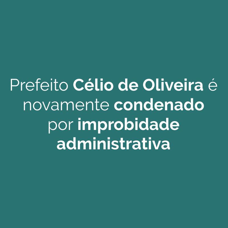 Prefeito Célio de Oliveira é novamente condenado por improbidade administrativa