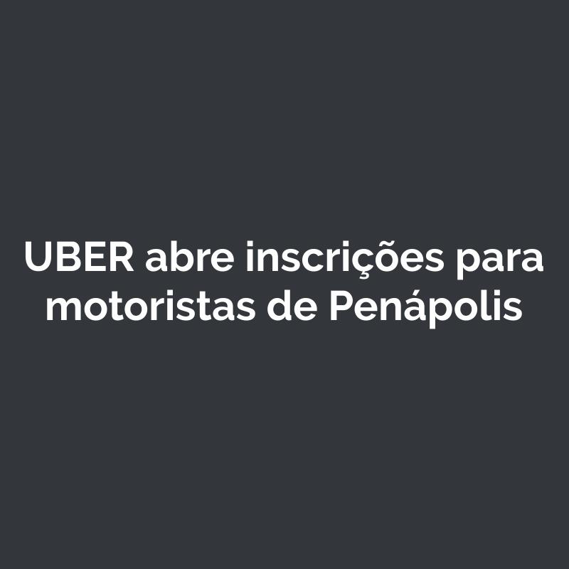 UBER abre inscrições para motoristas de Penápolis