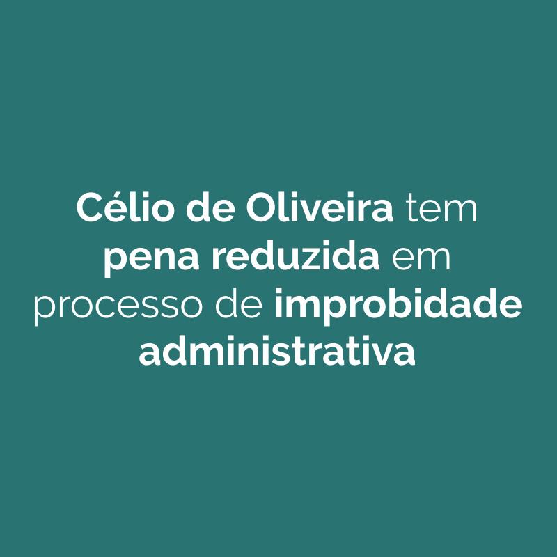 Célio de Oliveira tem pena reduzida em processo de improbidade administrativa