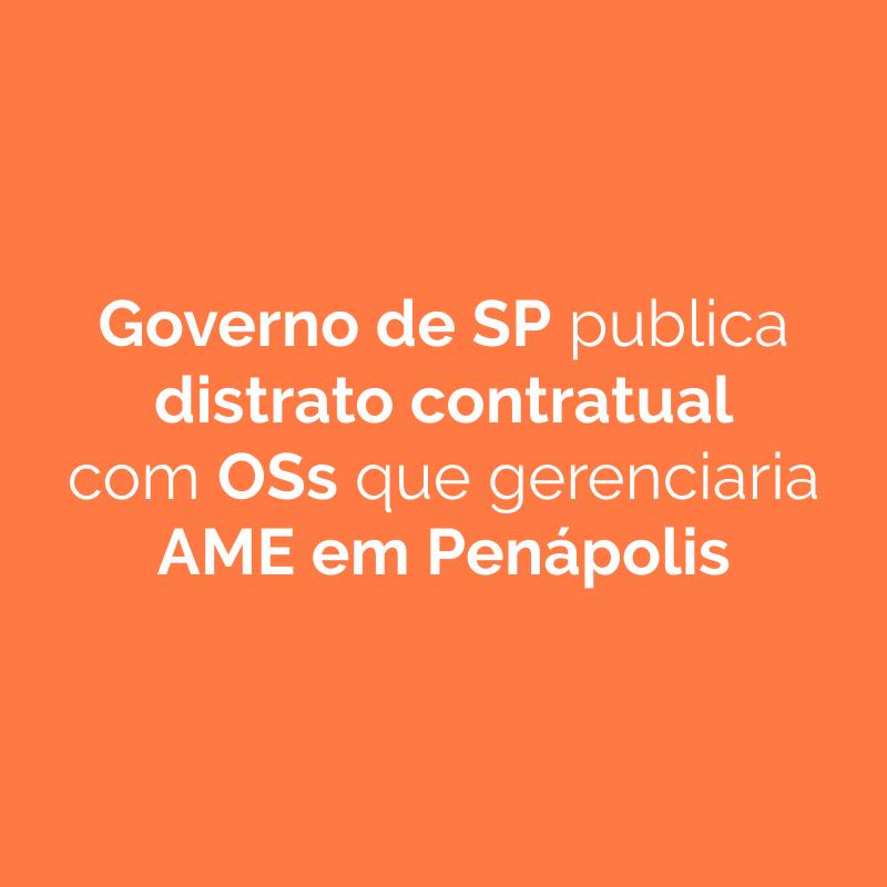 Governo de SP publica distrato contratual com OSs que gerenciaria AME em Penápolis