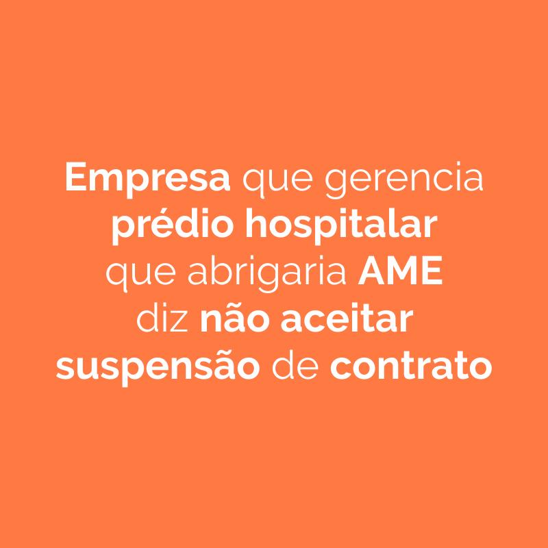 Empresa que gerencia prédio que abrigaria AME diz não aceitar suspensão de contrato