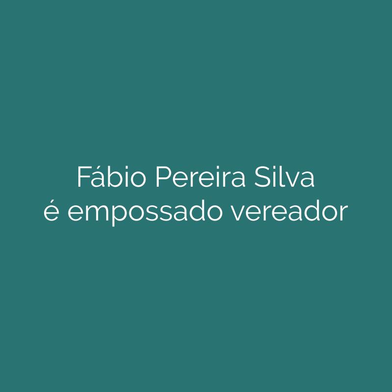 Fábio Pereira Silva é empossado vereador