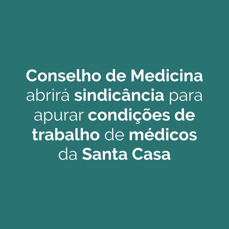Conselho de Medicina abrirá sindicância para apurar condições de trabalho de médicos da Santa Casa