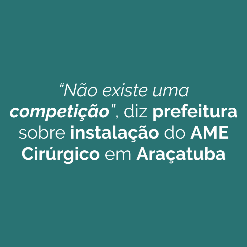 """""""Não existe uma competição"""", diz prefeitura sobre instalação do AME Cirúrgico em Araçatuba"""