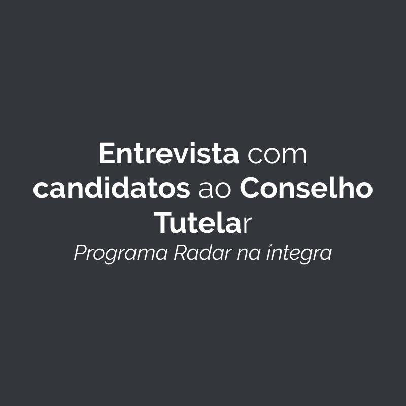 Entrevista com  candidatos ao Conselho Tutelar – Programa Radar na íntegra