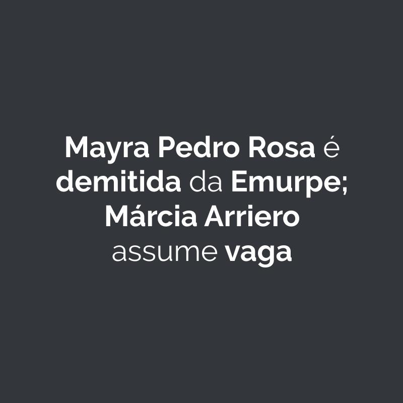 Mayra Pedro Rosa é demitida da Emurpe; Márcia Arriero assume vaga