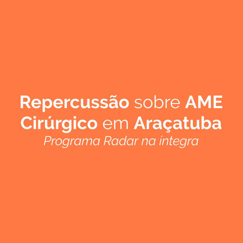 Repercussão sobre o AME Cirúrgico em Araçatuba – Programa Radar na íntegra.