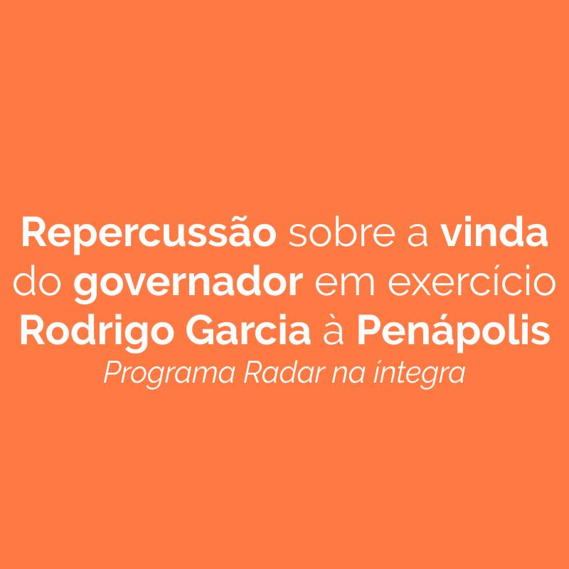 Repercussão sobre a vinda do governador em exercício Rodrigo Garcia à Penápolis