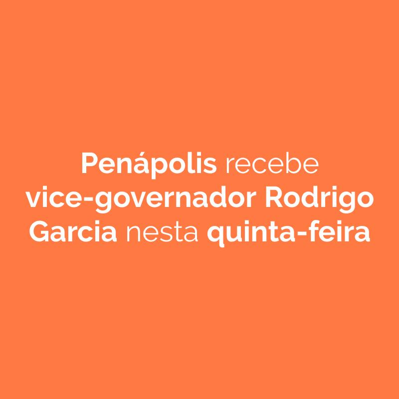 Penápolis recebe vice-governador Rodrigo Garcia nesta quinta-feira