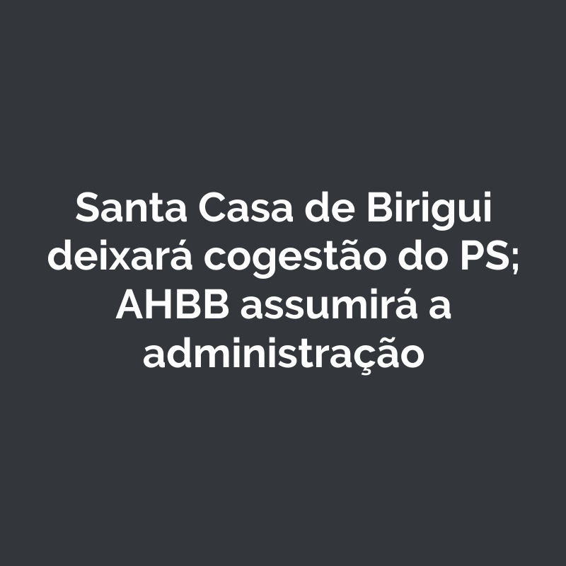 Santa Casa de Birigui deixará cogestão do PS; AHBB deverá assumir administração