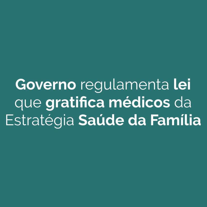 Governo regulamenta lei que gratifica médicos da Estratégia Saúde da Família