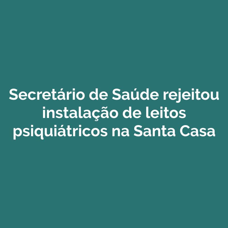 Secretário de Saúde rejeitou instalação de leitos psiquiátricos na Santa Casa de Penápolis