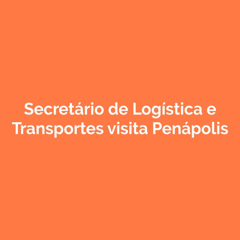 Secretário de Logística e Transportes visita Penápolis