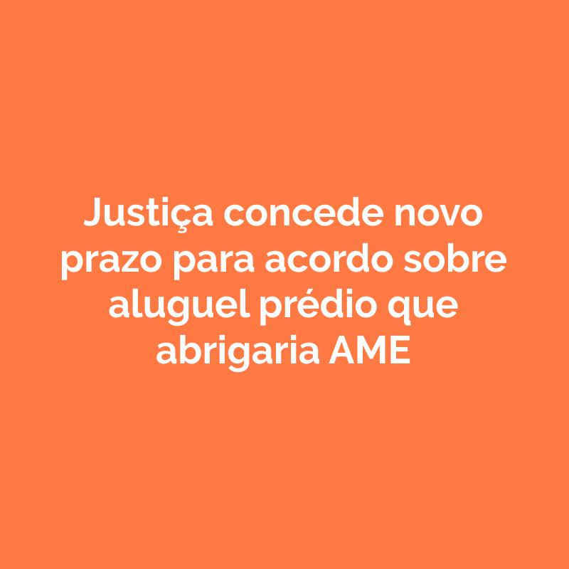 Justiça concede novo prazo para acordo sobre aluguel prédio que abrigaria AME