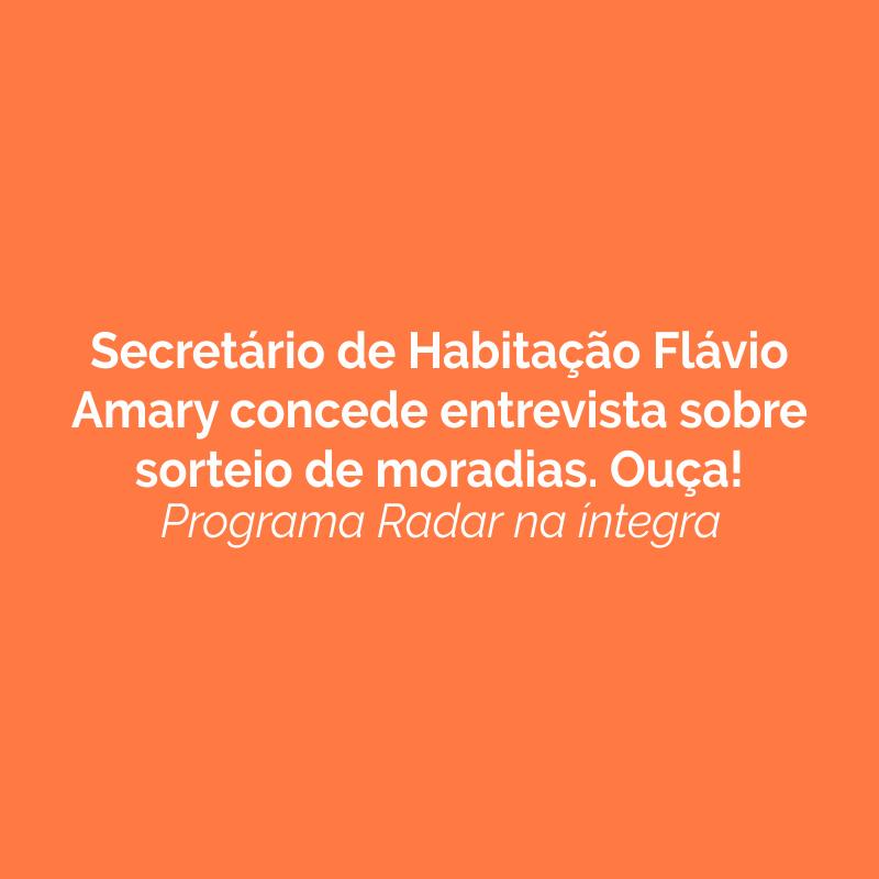 Secretário de Habitação Flávio Amary concede entrevista sobre sorteio de moradias. Ouça!