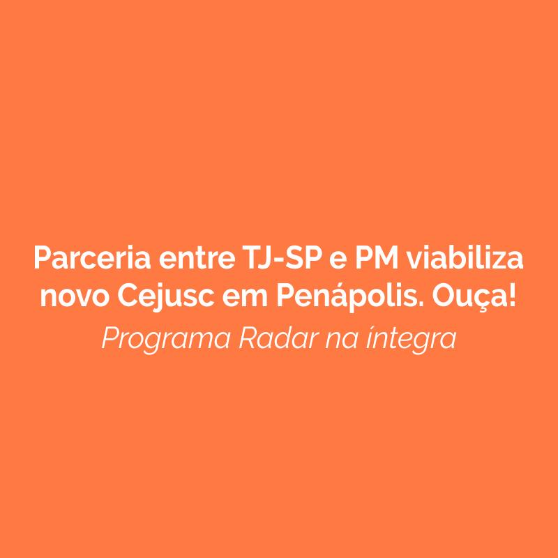 Parceria entre TJ-SP e PM viabiliza novo Cejusc em Penápolis. Ouça!
