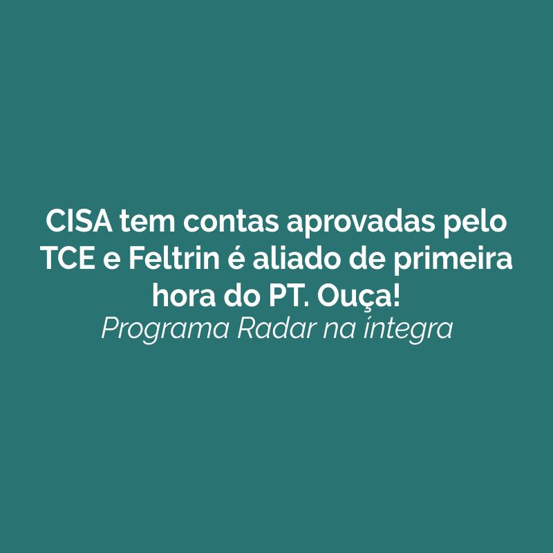 CISA tem contas aprovadas pelo TCE e Feltrin é aliado de primeira hora do PT. Ouça!