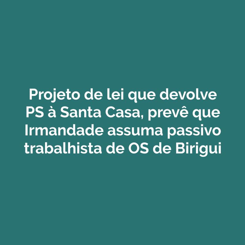 Projeto de lei que devolve PS à Santa Casa, prevê que Irmandade assuma passivo trabalhista de OS de Birigui