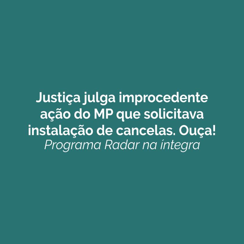 Justiça julga improcedente ação do MP que solicitava instalação de cancelas. Ouça!