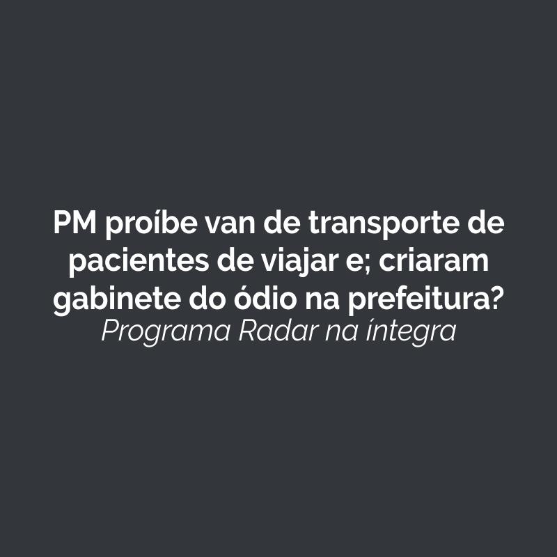 PM proíbe van de transporte de pacientes de viajar com pneus careca e; criaram o gabinete do ódio na prefeitura?