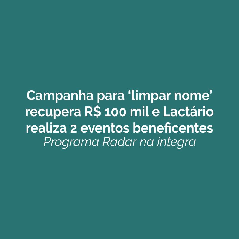 Campanha para 'limpar nome' recupera R$ 100 mil e Lactário realiza 2 eventos beneficentes. Ouça!