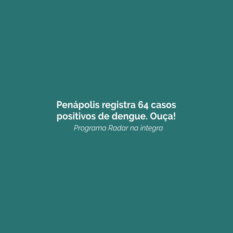 Penápolis registra 64 casos positivos de dengue. Ouça!