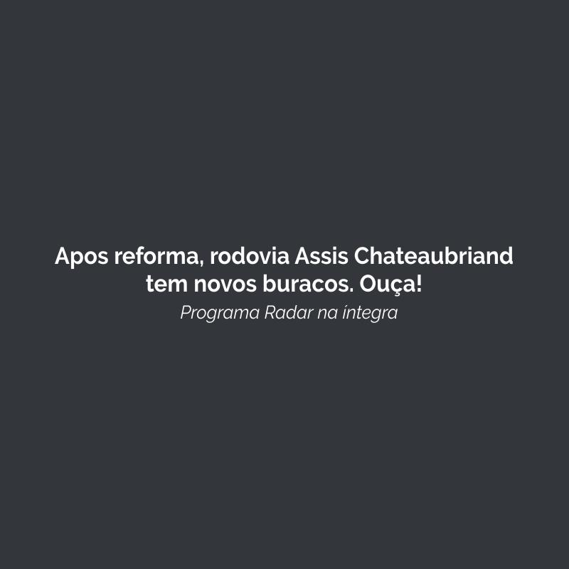 Apos reforma, rodovia Assis Chateaubriand tem novos buracos. Ouça!