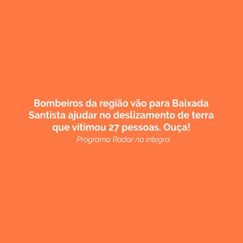 Bombeiros da região vão para Baixada Santista ajudar no deslizamento de terra que vitimou 27 pessoas. Ouça!