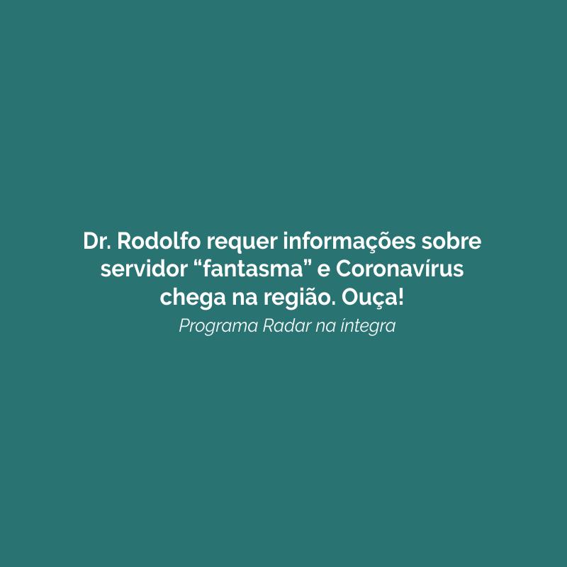 """Dr. Rodolfo requer informações sobre servidor """"fantasma"""" e Coronavírus chega na região. Ouça!"""
