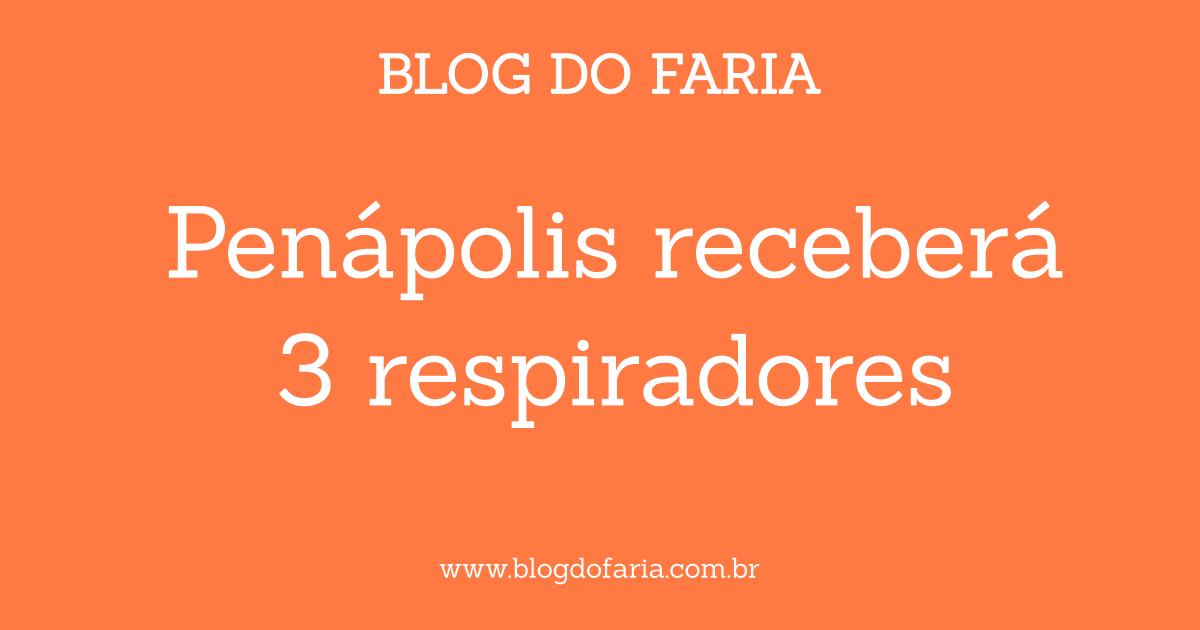 Penápolis receberá 3 respiradores do Governo de São Paulo